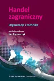 Polskie Wydawnictwo Ekonomiczne Handel zagraniczny - organizacja i technika - Jan Rymarczyk