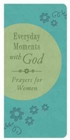 Barbour Pub Inc Everyday Moments with God: Prayers for Women