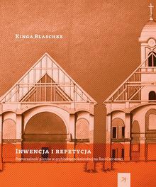 DodoEditor Kinga Blaschke Inwencja i repetycja. Powtarzalność planów w architekturze kościelnej na Rusi Czerwonej