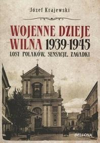 Bellona Józef Krajewski Wojenne dzieje Wilna 1939-1945