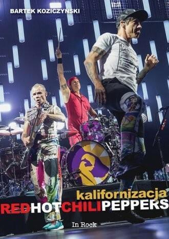 In Rock KALIFORNIZACJA RED HOT CHILI PEPPERS - Bartek Koziczyński