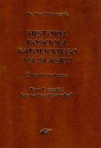 Historia Kościoła Katolickiego na Śląsku Tom 1 część 2 - Józef Mandziuk