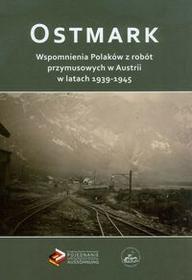 Ostmark Wspomnienia Polaków z robót przymusowych w Austrii w latach 1939-1945 - Muzeum Historii Polskiego Ruchu Ludowego