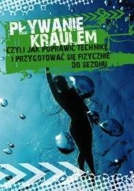 Landie Agnieszka Przybylska Pływanie kraulem, czyli jak poprawić technikę i przygotować się fizycznie do sezonu