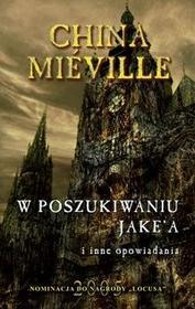 Zysk i S-ka W poszukiwaniu Jake'a i inne opowiadania - China Mieville