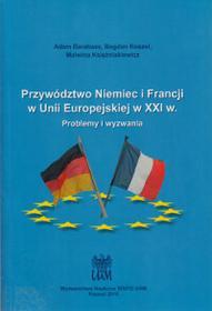 Barabasz Adam, Koszel Bogdan, Księżniakiewicz Malw Przywództwo Niemiec i Francji w Unii Europejskiej w XXI w. Problemy i wyzwania - mamy na stanie, wyślemy natychmiast