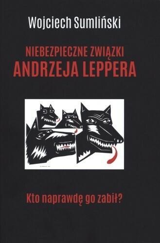 Wojciech Sumliński REPORTER Niebezpieczne związki Andrzeja Leppera. Kto naprawdę go zabił - Wojciech Sumliński