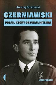 CZERNIAWSKI POLAK KTÓRY OSZUKAŁ HITLERA LINIE FRONTU Andrzej Brzeziecki