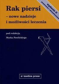 Alfa-Medica Press Rak piersi - nowe nadzieje i możliwości leczenia (II wyd.) - Marek Pawlicki