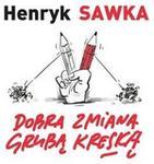 Muza Dobra zmiana grubą kreską - HENRYK SAWKA