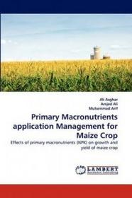 LAP Lambert Academic Publishing Primary Macronutrients application Management for Maize Crop