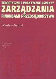 Teoretyczne i praktyczne aspekty zarządzania finansami przedsiębiorstwa - Wiesław Dębski
