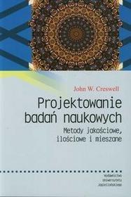 Wydawnictwo Uniwersytetu Jagiellońskiego Projektowanie badań naukowych - Creswell John W.