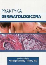 Termedia Praktyka dermatologiczna - Kaszuba Andrzej, Joanna Maj