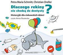 Biblioteka Akustyczna Dlaczego rekiny nie chodzą do dentysty. Historyjki dla ciekawskich dzieci (audiobook CD) - Petra Maria Schmitt, Christian Dreller