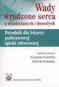 Wydawnictwo Lekarskie PZWL Wady wrodzone serca u młodocianych i dorosłych - Krystyna Kubicka, Wanda Kawalec
