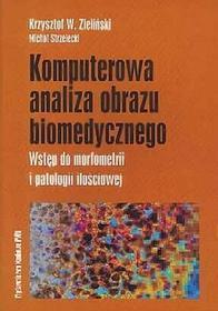 Komputerowa analiza obrazu biomedycznego. Wstęp do morfometrii i patologii ilościowej - Krzysztof Zieliński, Michał Strzelecki