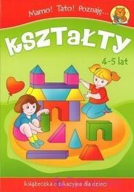 WYDAWNICTWO-SKRZAT Mamo Tato Poznaję kształty. Książeczka dla dzieci 4-5 lat 9788374375634