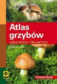Laux Hans E. Atlas grzybów jadalnych i trujących