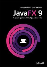 JavaFX 9 Tworzenie graficznych interfejsów użytkownika - Wysyłka od 3,99
