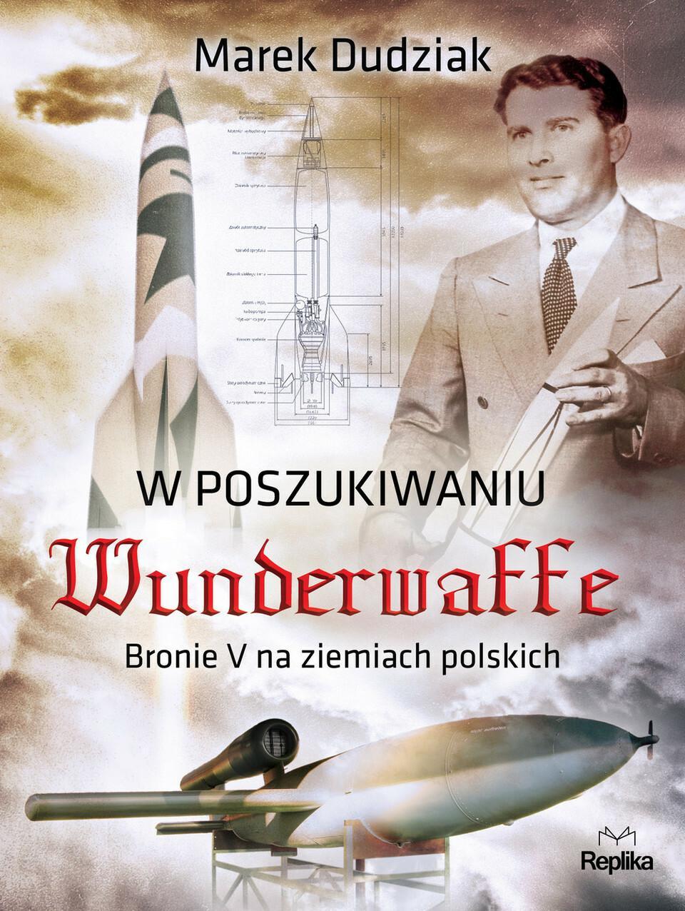 Replika W poszukiwaniu Wunderwaffe. Bronie V na ziemiach polskich - Marek Dudziak