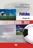 Polska droga do Euro 2008 2012 Jerzy Wrzos