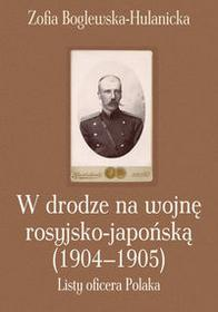 W drodze na wojnę rosyjsko-japońską (1904-1905) - Zofia Boglewska-Hulanicka