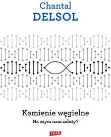 Chantal Delsol Kamienie węgielne Na czym nam zależy?