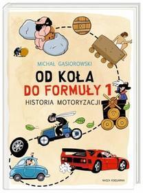 Nasza Księgarnia Od koła do formuły 1. Historia motoryzacji - MICHAŁ GĄSIOROWSKI