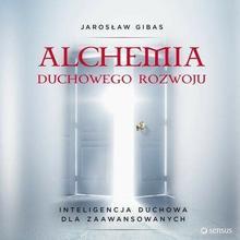 Alchemia duchowego rozwoju Inteligencja duchowa dla zaawansowanych Jarosław Gibas MP3)