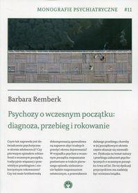 Instytut Psychiatrii i Neurologii Psychozy o wczesnym początku: diagnoza, przebieg i rokowanie Barbara Remberk