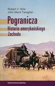 Wydawnictwo Uniwersytetu Jagiellońskiego Pogranicza. Historia amerykańskiego Zachodu - Hine Robert V., Faragher John Mack