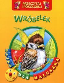 praca zbiorowa Wróbelek Przeczytaj i pokoloruj Bajka dla maluszka