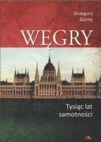Górny Grzegorz Węgry. Tysiąc lat samotności / wysyłka w 24h