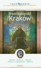 Serafin Franciszkański Kraków. Przewodnik po miejscach franciszkańskich w Małopolsce - Michał Jakubczyk