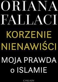 Cyklady Korzenie nienawiści. Moja prawda o islamie - Oriana Fallaci