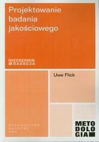 Wydawnictwo Naukowe PWN Uwe Flick Projektowanie badania jakościowego