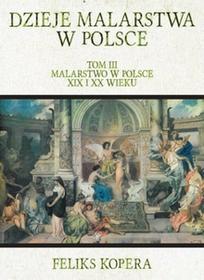Dzieje malarstwa w Polsce TIII Malarstwo w Polsce XIX i XX wieku - Wysyłka od 3,99