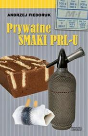 Zysk i S-ka Andrzej Fiedoruk Prywatne smaki PRL-u