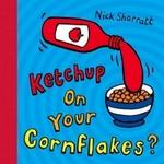 Scholastic Ketchup on Your Cornflakes?