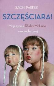 W.A.B. / GW Foksal Sachi Parker Szczęściara. Moje życie z Shirley MacLaine, a raczej bez niej