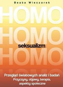 Wieczorek Beata Homoseksualizm. Przegląd światowych analiz i badań - mamy na stanie, wyślemy natychmiast