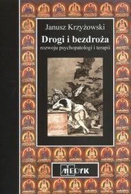 Drogi i bezdroża rozwoju psychopatologii i terapii - Janusz Krzyżowski
