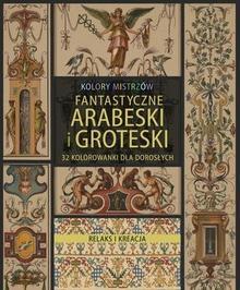 Relaks i kreacja Kolory mistrzów Fantastyczne arabeski i groteski - Wydawnictwo Olesiejuk