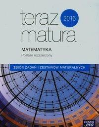 Nowa Era Teraz matura 2016 Matematyka Zbiór zadań i zestawów maturalnych Poziom rozszerzony