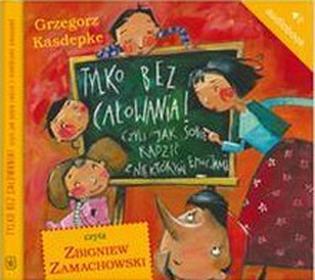 Nasza Księgarnia Grzegorz Kasdepke Tylko bez całowania! czyli jak sobie radzić z niektórymi emocjami. Audiobook
