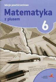 GWO Matematyka z plusem 6 Lekcje powtórzeniowe - Marzenna Grochowalska