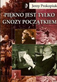 Piękno jest tylko gnozy początkiem - Jerzy Prokopiuk