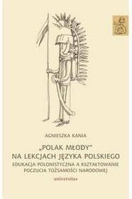 Universitas Polak młody na lekcjach języka polskiego - Agnieszka Kania