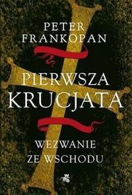 W.A.B. / GW Foksal Peter Frankopan Pierwsza krucjata. Wezwanie ze Wschodu